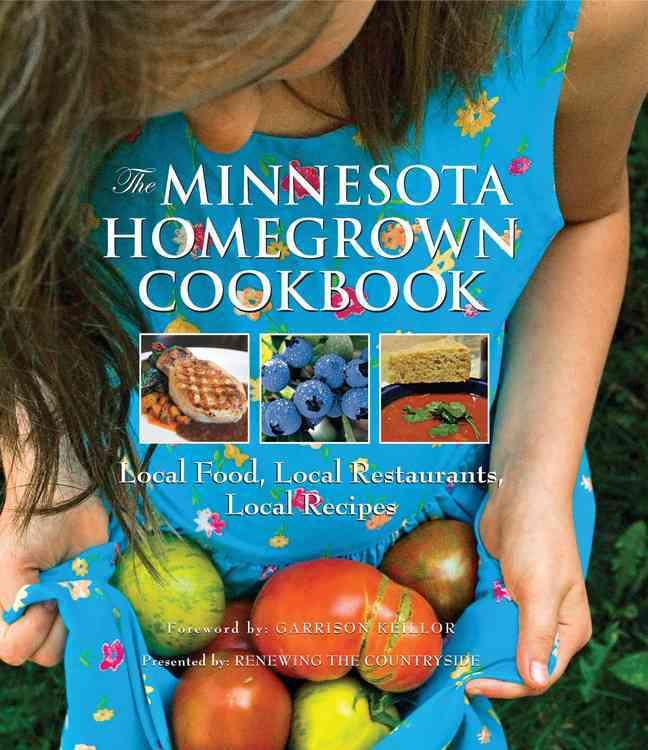 The Minnesota Homegrown Cookbook By Joannides, Jan/ Olson, Brett (CON)/ Keillor, Garrison (FRW)